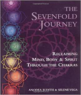 The Sevenfold Journey: Reclaiming Mind, Body and Spirit Through the Chakras by Anodea Judith and Selene Vega