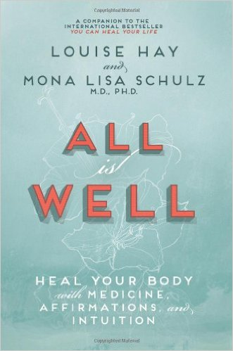 All is Well by Louise Hay and Mona Lisa Schulz