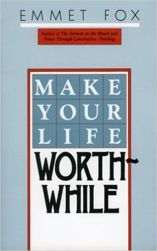 Make Your Life Worthwhile by Emmet Fox